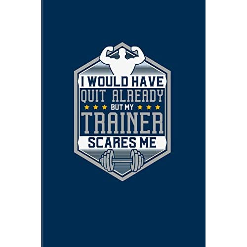 Would Have Quit Already But My Trainer Scares Me Funny Men Fitness Quotes 2020 Planner