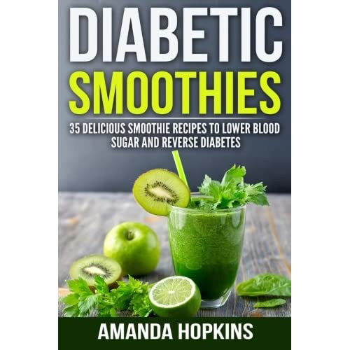 Diabetic Smoothies 35 Delicious Smoothie Recipes To Lower Blood Sugar And Reverse Diabetes Diabetic Living Volume 3 Paperback April 21 2016