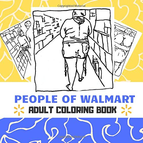 Buy People Of Walmart: Funny Images Of People From Walmart, People Of  Walmart, Walmartians, Adult Coloring Book Walmart , People Of Walmart Adult  Coloring Humor Coloring Book,Unofficial Edition Paperback – November