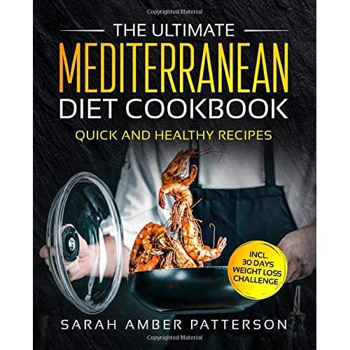 The Ultimate Mediterranean Diet Cookbook: Quick and Healthy Recipes incl   30 Days Weight Loss Challenge Paperback – April 30, 2019