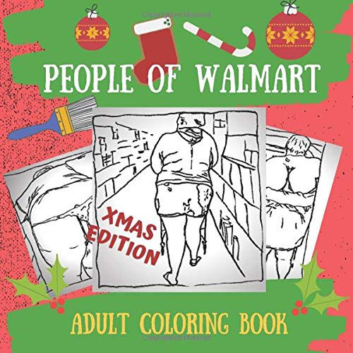 Buy People Of Walmart, Xmas Edition, Adult Coloring Book: People From  Walmart Christmas Edition, People Of Walmart Christmas, Christmas Adult  Coloring Gift Book Walmart, Unofficial Edition Paperback – November 27,  2019