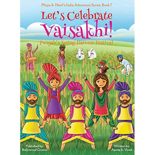 Punjabs Spring Harvest Festival, Maya /& Neels India Adventure Series, Book 7 Lets Celebrate Vaisakhi! Multicultural, Non-Religious, Indian Culture, Bhangra, Lassi, Biracial Indian American Families, Sikh, Picture Book Gift, Dhol, Global Children