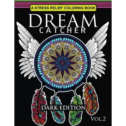 Buy Dream Catcher Coloring Book Dark Edition Vol.2: An Adult Coloring Book  Of Beautiful Detailed Dream Catchers With Stress Relieving Patterns  (Pattern Coloring Books) (Volume 2) Paperback – Large Print, November 25,